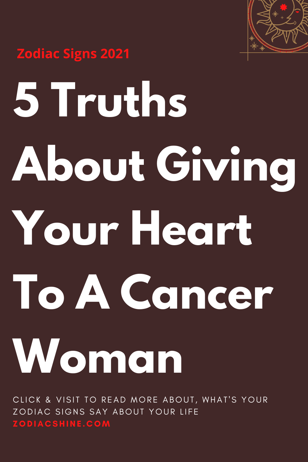 5 Truths About Giving Your Heart To A Cancer Woman