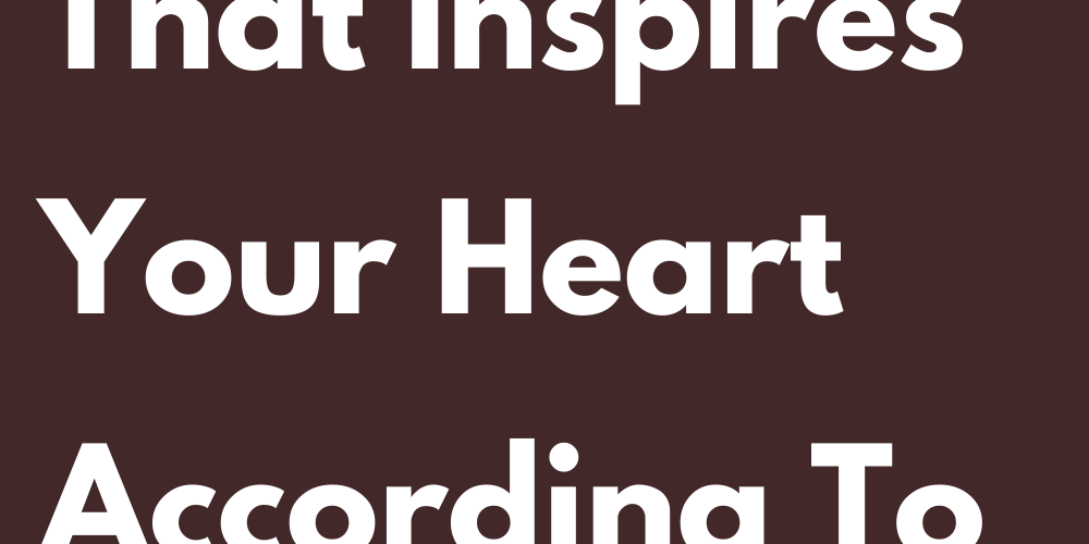 What Is It That Inspires Your Heart According To Your Sign