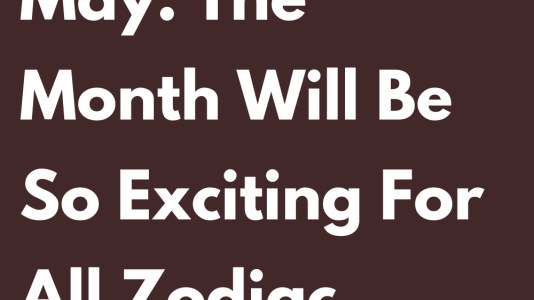 Horoscope May: The Month Will Be So Exciting For All Zodiac Signs