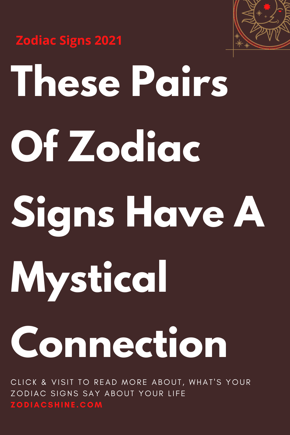 These Pairs Of Zodiac Signs Have A Mystical Connection