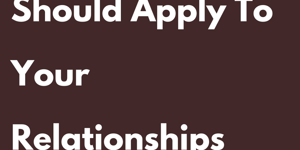 The Advice You Should Apply To Your Relationships This Year In 2021