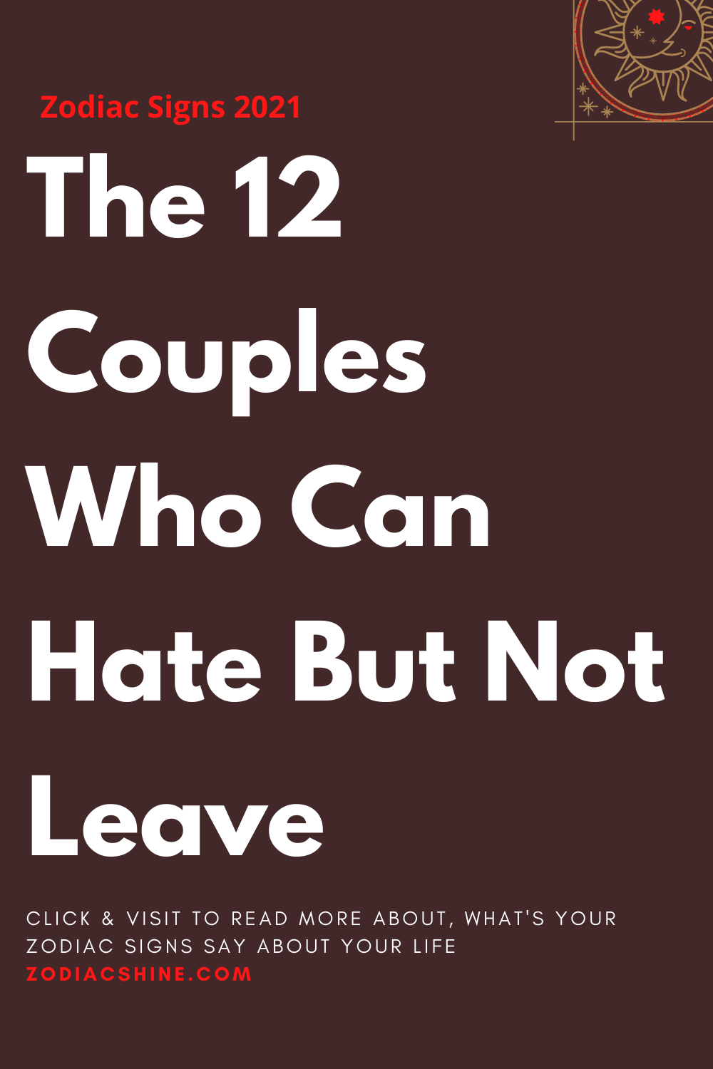 The 12 Couples Who Can Hate But Not Leave