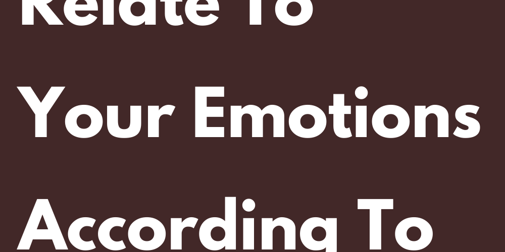 How You Relate To Your Emotions According To Your Sign