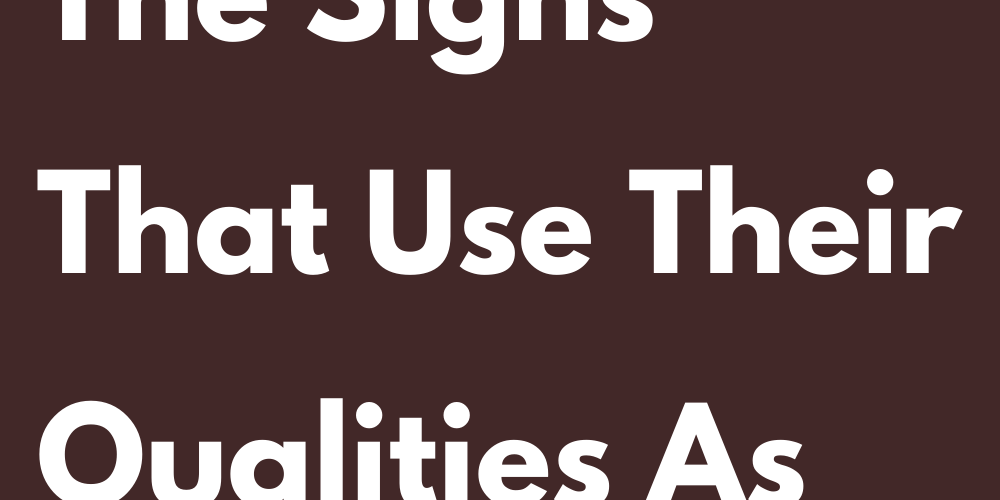 Ranking Of The Signs That Use Their Qualities As Power