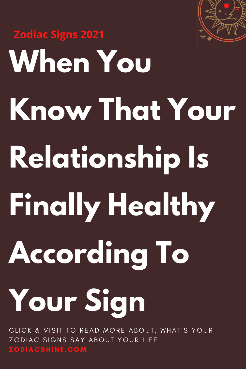 When You Know That Your Relationship Is Finally Healthy According To Your Sign