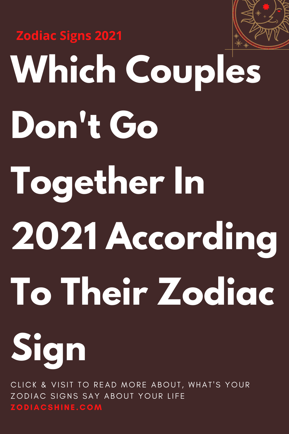 Which Couples Don't Go Together In 2021 According To Their Zodiac Sign