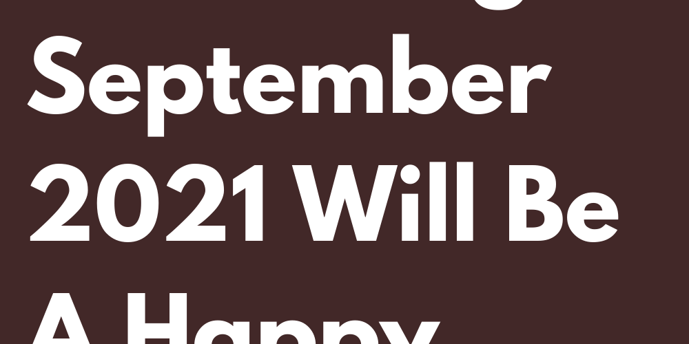 For These 3 Zodiac Signs September 2021 Will Be A Happy Month