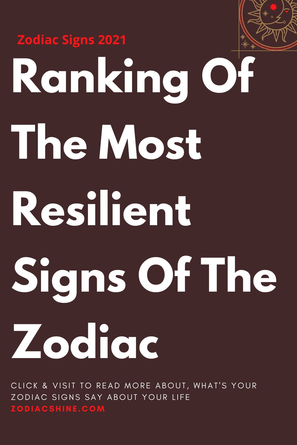Ranking Of The Most Resilient Signs Of The Zodiac