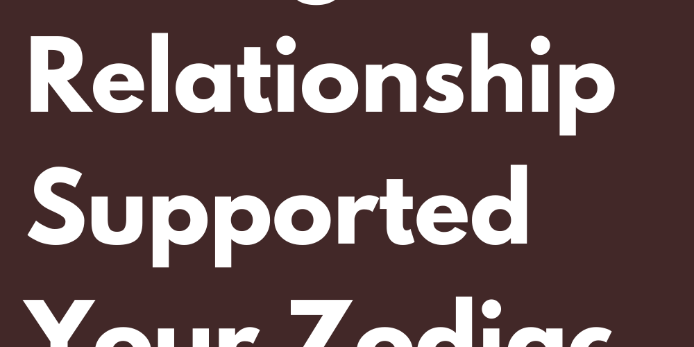 How You're During A Relationship Supported Your Zodiac Sign