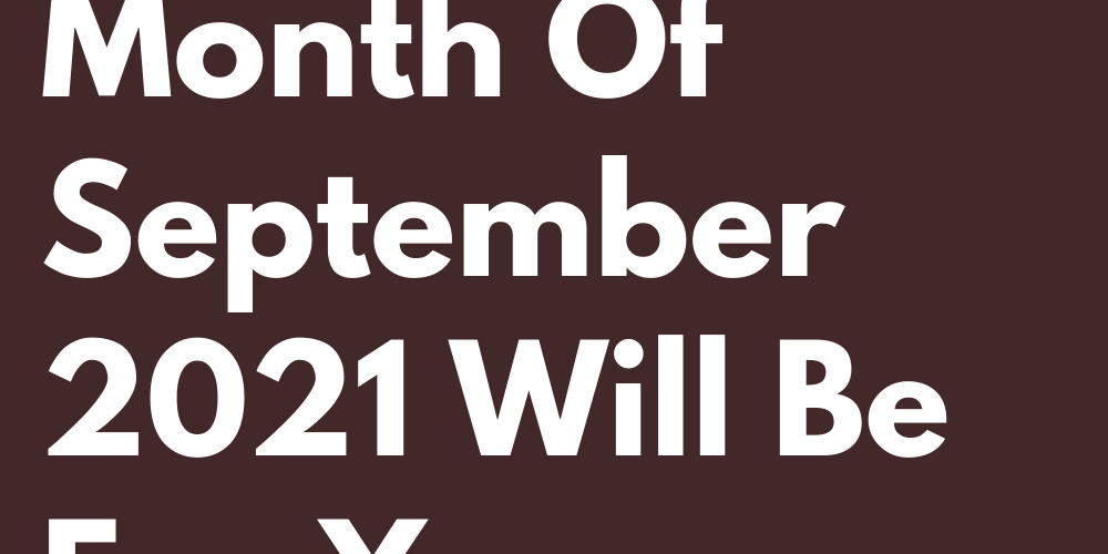 This Is How Exciting The Month Of September 2021 Will Be For Your Zodiac Sign