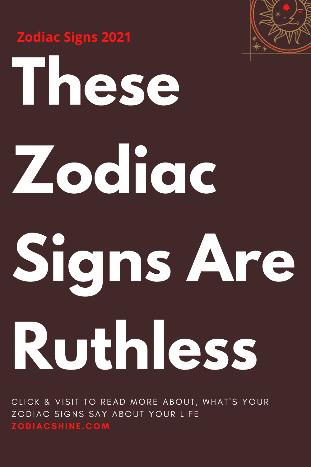 These Zodiac Signs Are Ruthless