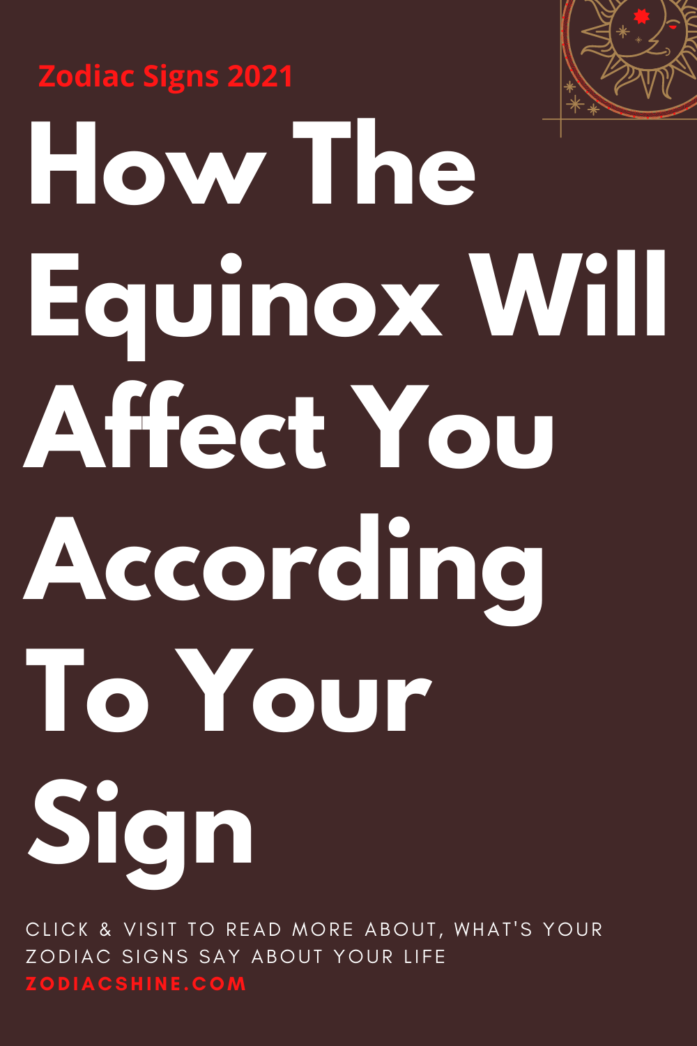 How The Equinox Will Affect You According To Your Sign