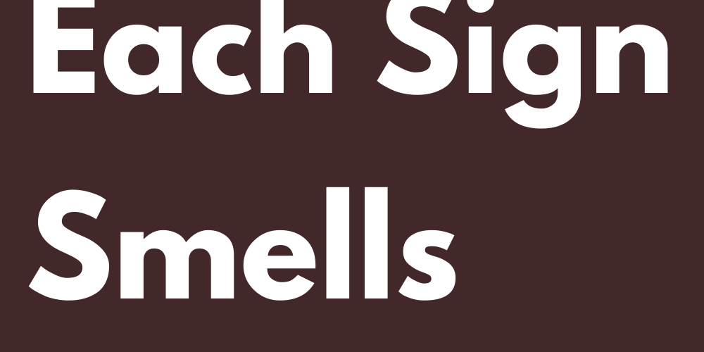 What Each Sign Smells Like