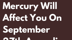 How Retrograde Mercury Will Affect You On September 27th According To Your Sign