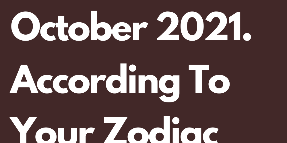 You Will Face These Tests In October 2021. According To Your Zodiac Sign
