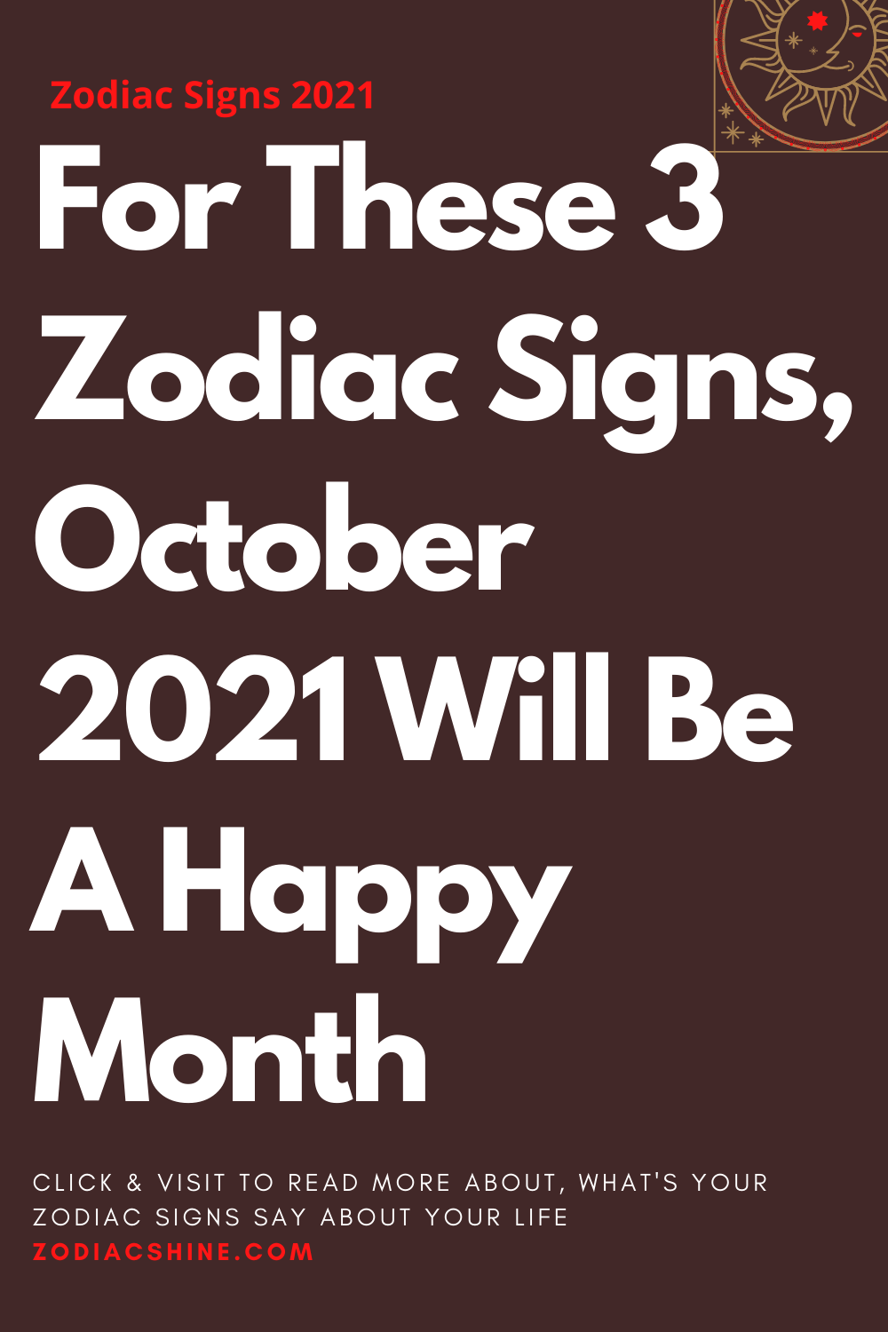 For These 3 Zodiac Signs October 2021 Will Be A Happy Month