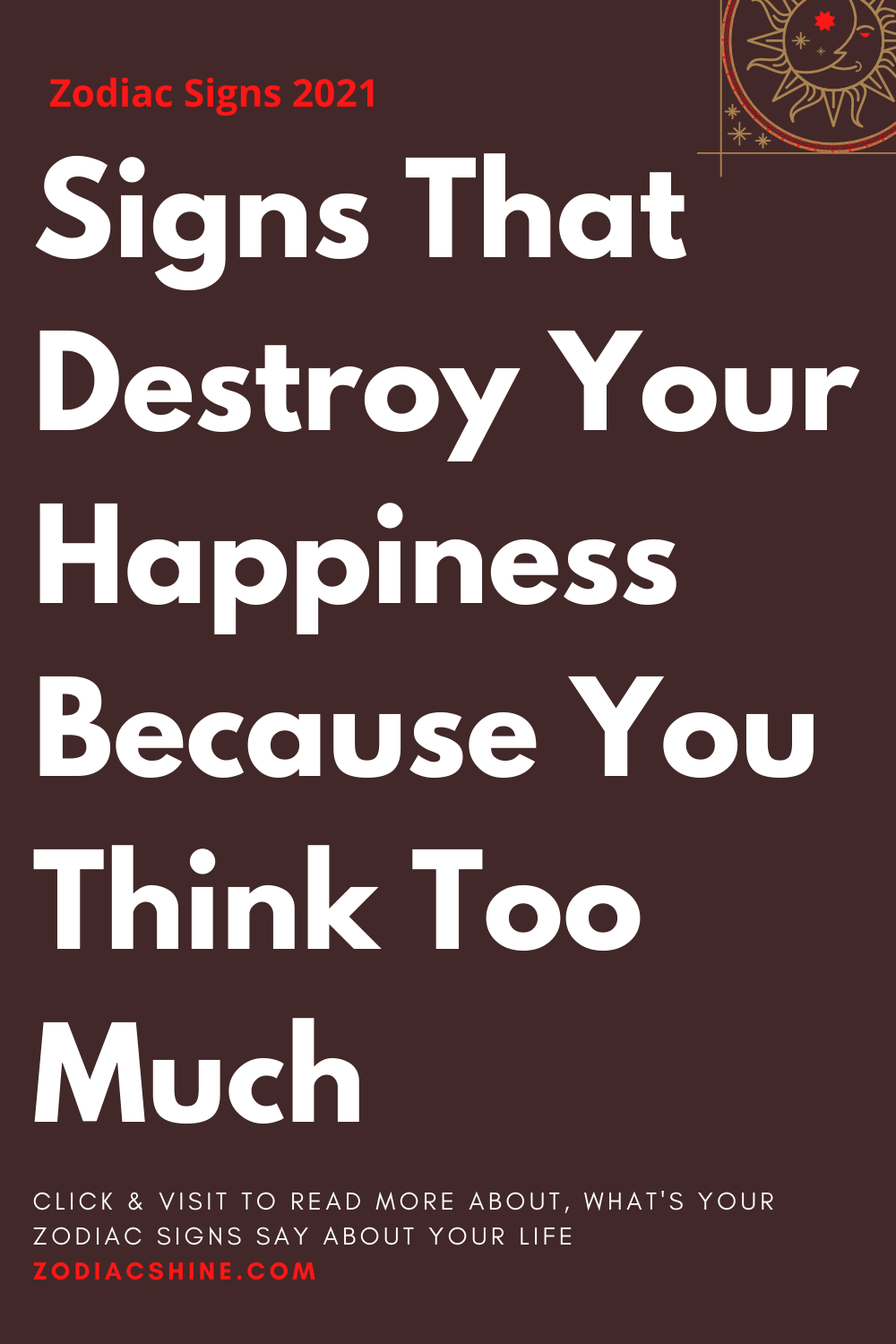 Signs That Destroy Your Happiness Because You Think Too Much