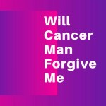 Will Cancer Man Forgive Me   2020