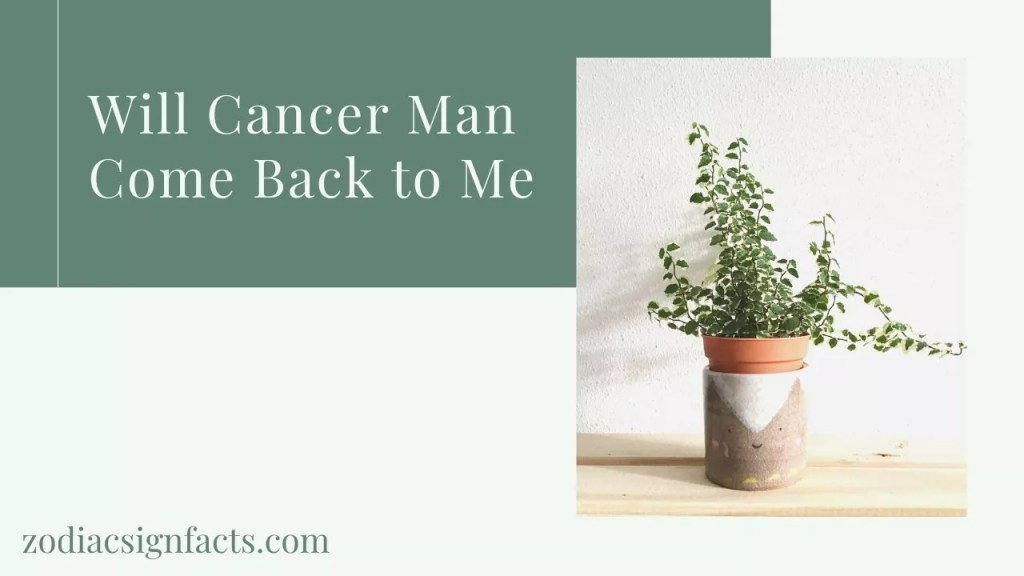 Will Cancer Man Come Back to Me