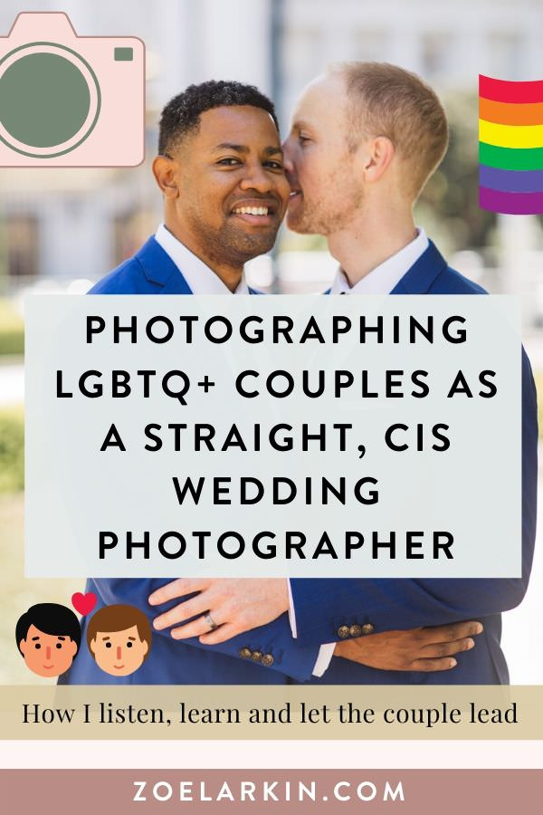 How to best approach photographing LGBTQ+ weddings? For folx who identify as cis and straight like me, it's easy to be out of your depth, insensitive without realizing it, + be ignorant of what an LGBTQ+ wedding means. I share how I honor + respect all my couples, specifically those who identify as LGBTQ+ while taking into account the uniqueness of their story. Thank you to all the LGBTQ+ couples who've trusted me with their weddings. | #lgbtqwedding #weddingphotography | Zoe Larkin Photography