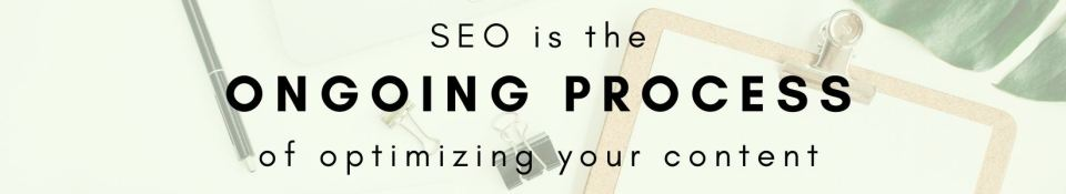 SEO is the ongoing process of optimizing your content for search engines - local SEO tips and how it can help your business
