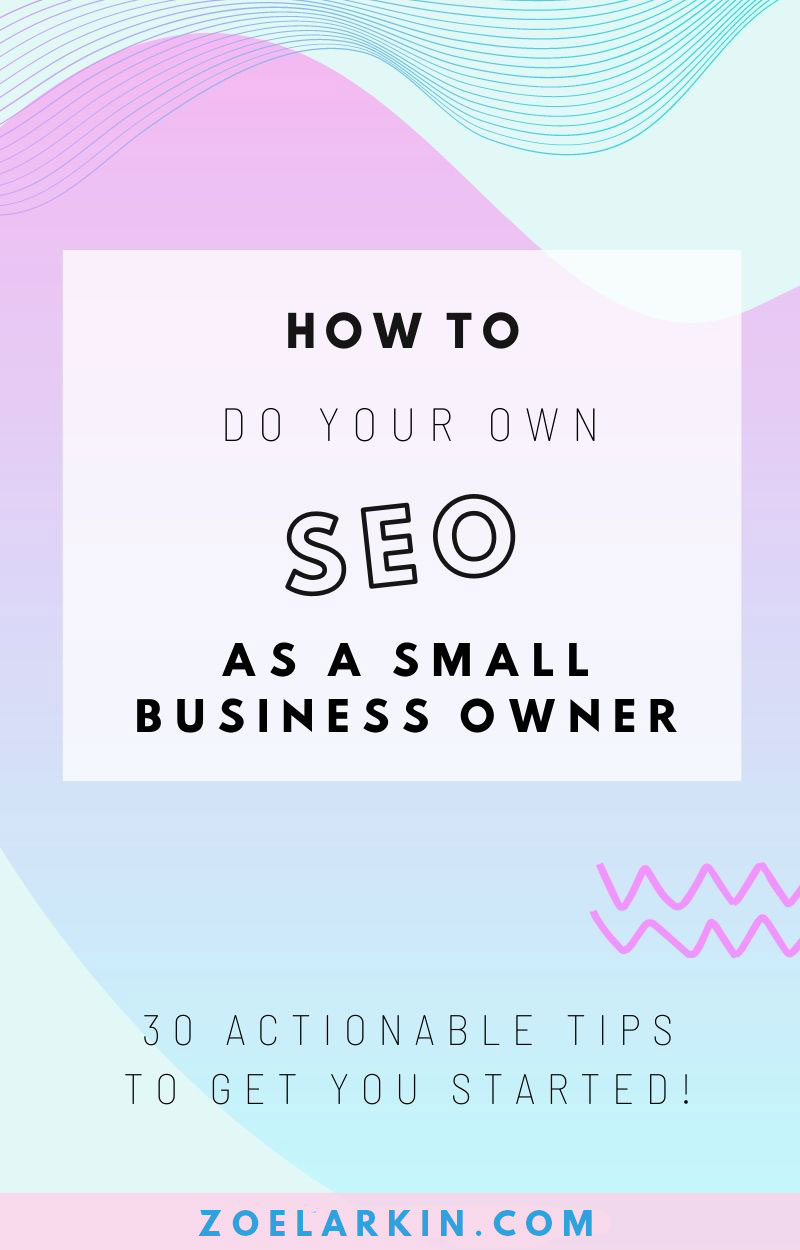 How to do your own SEO as a small business owner. I've compiled this actionable guide to DIY SEO tweaks you can make to your website for small business owners everywhere. My 30 tips take you through some best SEO practices and tweaks of all kinds that should help your site rank better. Learning SEO as a local business doesn't have to be daunting, and doing your SEO yourself is a smart move. With a small investment of time, you'll see great results for yourself! #seo #localseo | zoelarkin.com