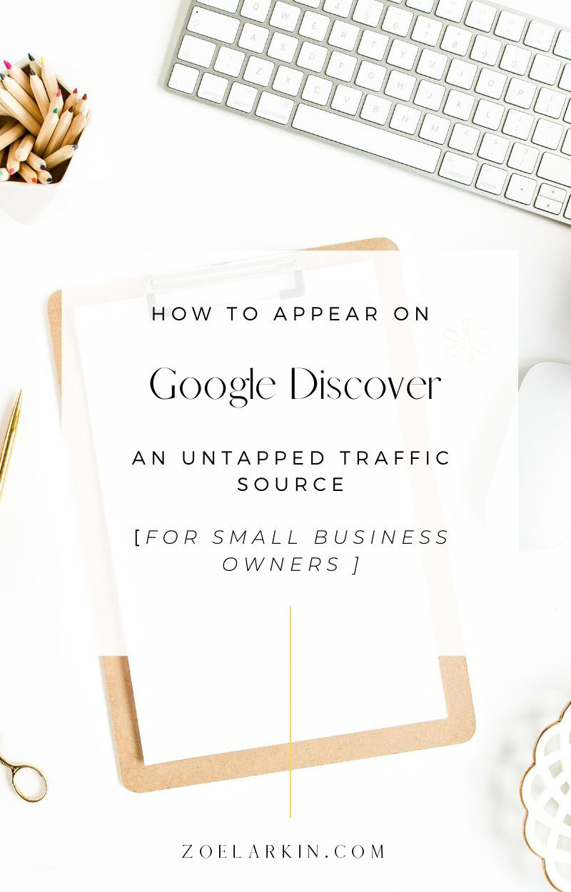 10 actionable tips for optimizing your content for Google Discover! You may have noticed Google Discover when you open google.com in a web browser on your phone, or on the Google app. Your business appearing there is a great opportunity for more traffic, visibility, clicks and ultimately sales! I've actually done it myself, so in this post I'm sharing everything I learned + testing a few theories too about how to get your content on Google Discover! | #googlediscover #google | zoelarkin.com
