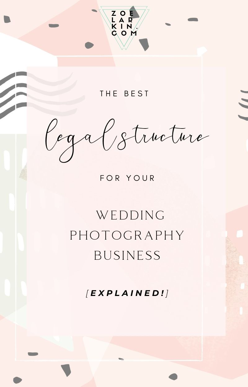 Starting a brand new photography business? You'll want to make sure you choose the best legal structure for you. In the US, there are 6 main types of businesses and I'll take you through each one in detail and how it relates to your wedding photography business. Don't let the legal side of business become overwhelming. Understanding your own personal financial situation is key to making the best choice of business structure for your new business #photography #photographybusiness | zoelarkin.com