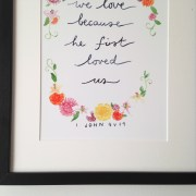1 John 4: 19 We love because he first loved us- Remind yourself of God's unfailing love and inspire you own everyday story with this beautiful archival art print from 1 John.