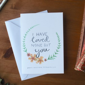 Jane Austen quote card Persuasion I have loved none but you 'Zoeprose shop