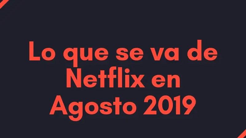 Lo que se va de Netflix en agosto