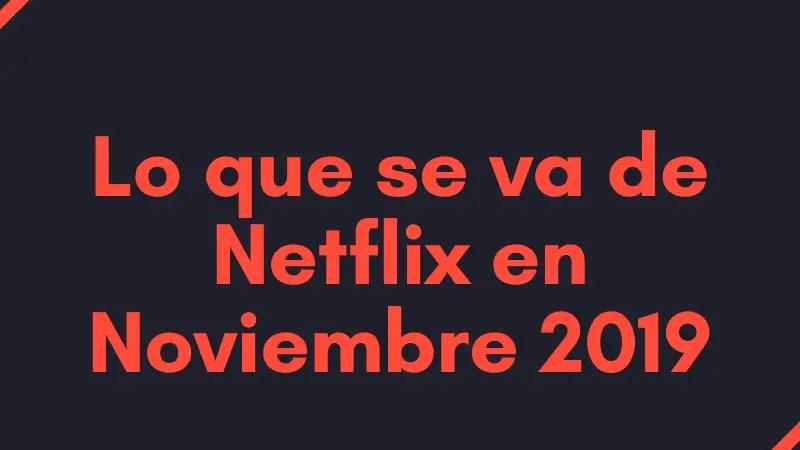 Lo que deja netflix noviembre 2019