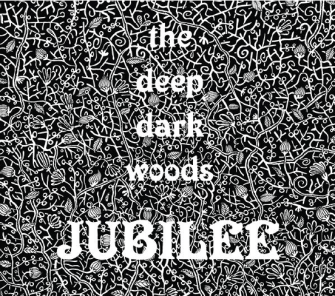 The Deep Dark Wood - Jubilee