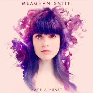 Meaghan Smith - Have a heart