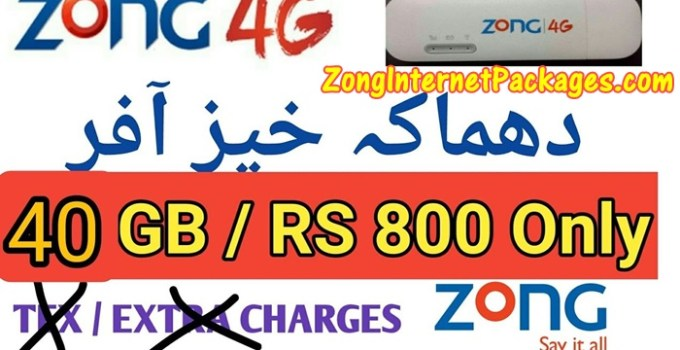 Zong 40GB Monthly Internet Packages 4G in Rs 800 Price Only