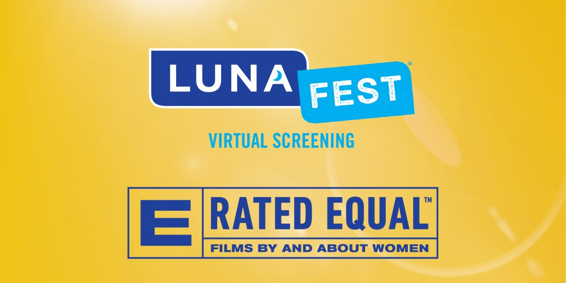 LUNAFEST film rating imagery. E, Rated Equal. Films by and about women.