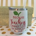 teachers cannot live on apples alone stainless wine tumbler