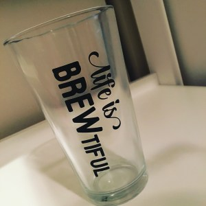 life is brewtiful pint glass