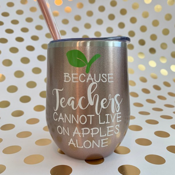 because teachers cannot live on apples alone stainless wine tumbler in rose gold