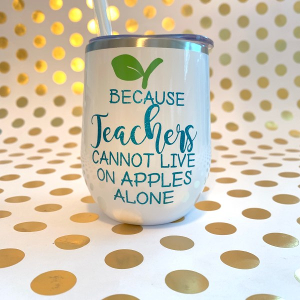 because teachers cannot live on apples alone wine tumbler white with teal glitter