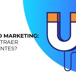 Inbound Marketing ¿Cómo atraer más clientes