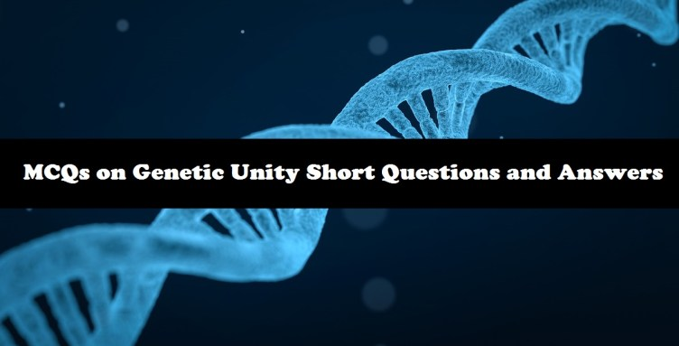 MCQs on Genetic Unity Short Questions and Answers