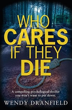 Excerpt time! Who Cares if They Die @WendyDranfield #AuthorTakeOver