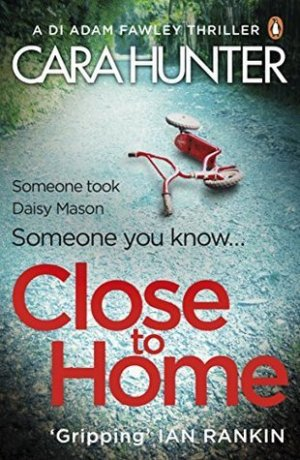 Close to Home by Cara Hunter @CaraHunterBooks @vikingbooksuk #BookReview #AudiobookReview #DIAdamFawley