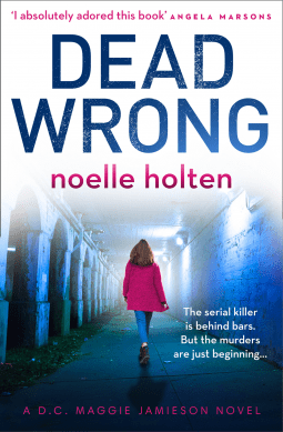 Dead Wrong By Noelle Holten @Nholten40 @BOTBSPublicity @0neMoreChapter_ @HarperCollinsUK #BookReview #AuthorTakeOver