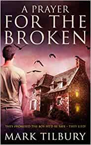 A Prayer for the Broken by Mark Tilbury @MTilburyAuthor  #BookReview #TwistedTilbury #BlogTour