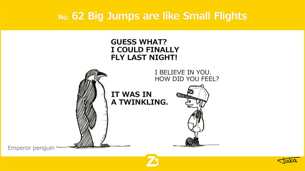 No. 62 Big Jumps are like Small Flights/ 大きなジャンプは小さな飛行