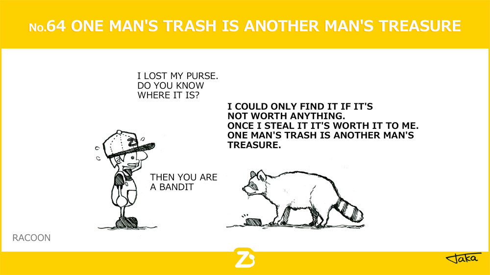 No. 64 ONE MAN'S TRASH IS ANOTHER MAN'S TREASURE/ 自分にとっては大切なもの