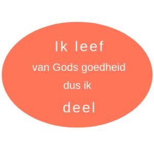 ik leef van Gods goedheid dus ik deel