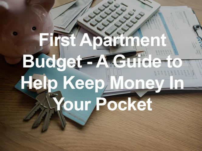 First Apartment Budget A Guide To Help Keep Money In Your Pocket